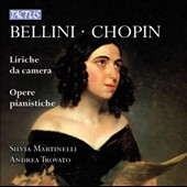 Bellini & Chopin: Vocal Chamber Music and Piano Works / Silvia Martinelli, soprano; Andrea Trovato, piano