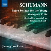 Schumann: Piano Sonatas for the Young, Op. 118; Songs of Dawn, Op. 133; Sonata No. 3, Op. 14 (original final movement); Sonata No. 4 (realization); Unfinished Sketch of Sonata No. 4 / Jinsang Lee, piano
