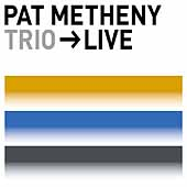 Pat Metheny: Trio Live