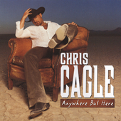 Chris Cagle: Anywhere But Here