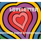 Loveletter: Beethoven Chopin Kitchen Fraud