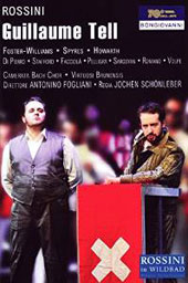 Rossini: William Tell / Andrew Foster-Williams, Michael Spyres, Nahuel Di Pierro, Tara Stafford, Faffaele Facciola. Antonino Fogliano (live, Rossini Festival, 2013) [DVD]