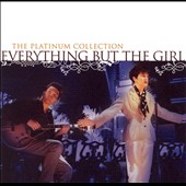 Everything but the Girl: The  Platinum Collection