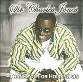 Sir Charles Jones (Gospel): Thank You for Holding On