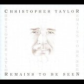 Christopher Taylor: Remains to Be Seen [Digipak]