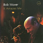 Bob Mover: It Amazes Me *