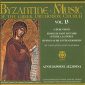 Byzantine Choir: Byzantine Music of the Greek Orthodox Church, Vol. 13: O Pure Virgin