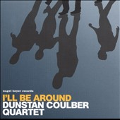 Dunstan Coulber/Nik Preston/John Pearce (Singer): I'll Be Around *