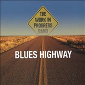 The Work in Progress Band: Blues Highway