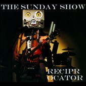 The Sunday Show: Reciprocator [Digipak]
