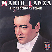 Mario Lanza (Actor/Singer): Mario Lanza - The Legendary Tenor