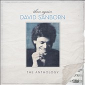 David Sanborn: Then Again: The Anthology