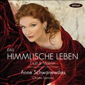 Das Himmlische Leben - Songs by Liszt & Mahler / Anne Schwanewilms, soprano; Charles Spencer, piano