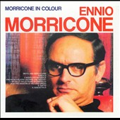 Ennio Morricone (Composer/Conductor): Morricone in Colour [Bonus Tracks]