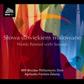 Words Painted with Sounds / Wichrowski, Swider, Paderewski / NFM Wroclaw Philharmonic Choir