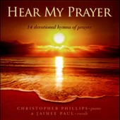 Jaimee Paul/Christopher Phillips: Hear My Prayer: 14 Devotional Hymns of Prayer