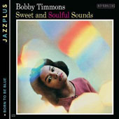 Bobby Timmons: Sweet & Soulful Sounds/Born to Be Blue