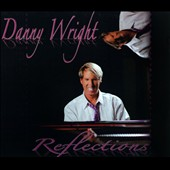 Danny Wright: Reflections [Digipak]