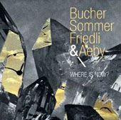Michael Bucher/Tobias Friedli/Stefan Aeby/Bucher, Sommer, Friedli & Aeby/Patrick Sommer: Where is Now?
