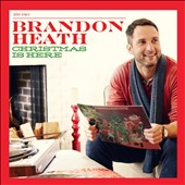 Brandon Heath: Christmas Is Here *