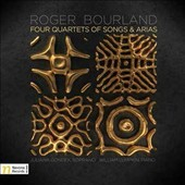 Roger Bourland (b.1952): Four Quartets of Songs & Arias / Juliana Gondek, soprano; William Lumpkin, piano