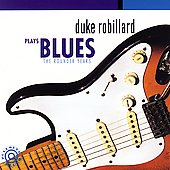 Duke Robillard: Duke Robillard Plays Blues: The Rounder Years