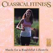 Classical Fitness - Music for a Healthful Lifestyle