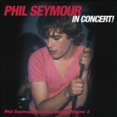 Phil Seymour: Phil Seymour In Concert!: the Phil Seymour Archive Series, Vol. 3 [11/24] *