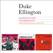 Duke Ellington: Ellington Uptown/The Liberian Suite/Masterpieces
