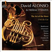 The Art of the Horn: Works for Horn and Piano by Beethoven, Schumman, Strauss, Bozza, Scriabin and Hindemith / David Alonso, horn; Hélène Tysman, piano