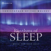 Christopher of the Wolves: Rhythms of Sleep: Music For Deep Rest [Digipak]