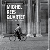 Michel Reis/Michel Reis Quartet: Capturing This Moment