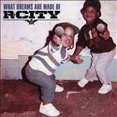 R. City: What Dreams Are Made Of [Clean] [10/9]