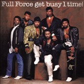Full Force: Full Force Get Busy 1 Time!