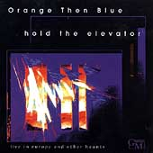 Orange Then Blue: Hold the Elevator: Live in Europe & Other Haunts *