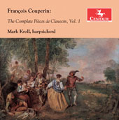 Couperin: The Complete Pièces de Clavecin, Vol. 1 / Mark Kroll, harpsichord