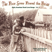 Various Artists: The Rose Grew Round the Briar, Vol. 1: Early American Rural Love Songs