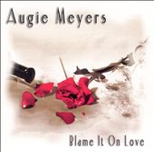 Augie Meyers: Blame It on Love