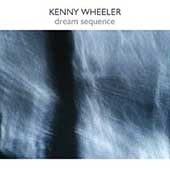 Kenny Wheeler: Dream Sequence