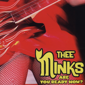Thee Minks: Are You Ready Now?