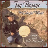 Jay Begaye: The Colorful World: Songs from the Diné Heartland