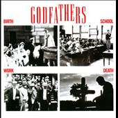 The Godfathers (UK): Birth, School, Work, Death