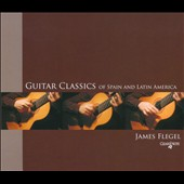 Guitar Classics of Spain and Latin America by Tarrega, Narvaez, Sor and Albeniz / James Flegel, guitar