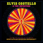 Elvis Costello/Elvis Costello & the Imposters: The Return of the Spectacular Spinning Songbook!!!