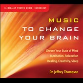 Jeffrey D. Thompson: Music to Change Your Brain [Digipak] *