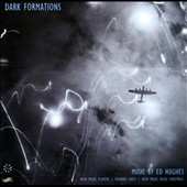 Dark Formations - Music by Ed Hughes: Richard Casey, Patrick Bailey, John Hancorn