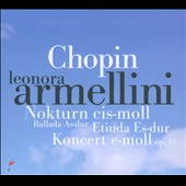 Chopin: Nocturne in C sharp minor; Ballade in A flat major; Etude in E flat major; Piano Concerto Op. 11 / Leonora Armellini, piano