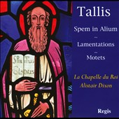 Tallis: Spem in Alium; Lamentations; Motets / La Chappelle du Roi, Dixon