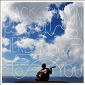 Jack Johnson: From Here to Now to You [Digipak]