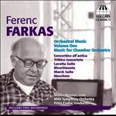 Ferenc Farkas (1905-2000): Orchestral Music, Vol. 1 - Music for Chamber Orchestra / Miklos Perenyi, cello